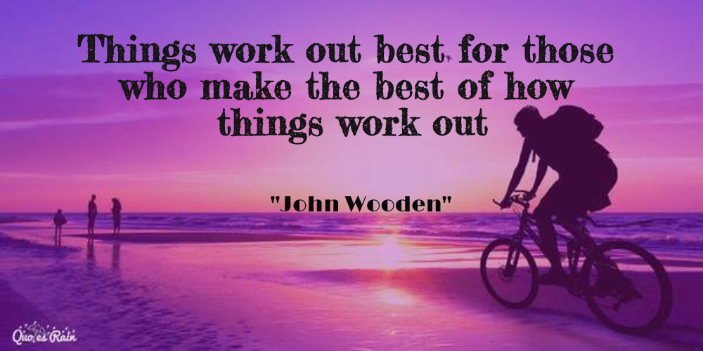 Things Work Out Best For Those Who Make